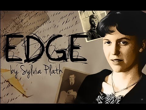 "analysis of the edge by sylvia Sylvia plath's ""you're"" is a poem depicting the ambivalent, anxious, yet joyful experiences of pregnancy using personal experience, she is able to describe this encounter vividly, including the emotions and physical feelings that are present."