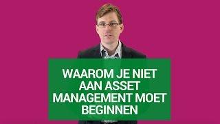 Waarom je NIET aan asset management moet beginnen