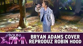 Máquina da Fama (11/05/15) - Bryan Adams cover reproduz cena de Robin Hood