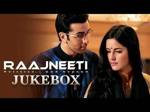 Raajneeti Full Audio Songs Jukebox | Ranbir Kapoor | Katrina Kaif