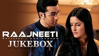 Raajneeti Full Audio Songs Jukebox | Ranbir Kapoor | Katrina Kaif