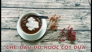 FOOD #14 | Làm chén chè đậu đỏ nước cốt dừa ngày LỄ THẤT TỊCH thoát ế