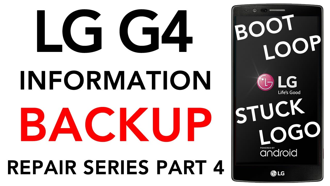 LG G4 Boot Loop Backup Extract Contacts Pictures Videos Text Messages Data  Turn On/Off Stuck on Logo