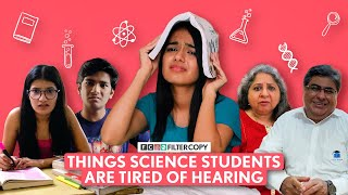 FilterCopy | Things Science Students Are Tired Of Hearing | Ft. Aditi, Manish, Rohit & Paromita