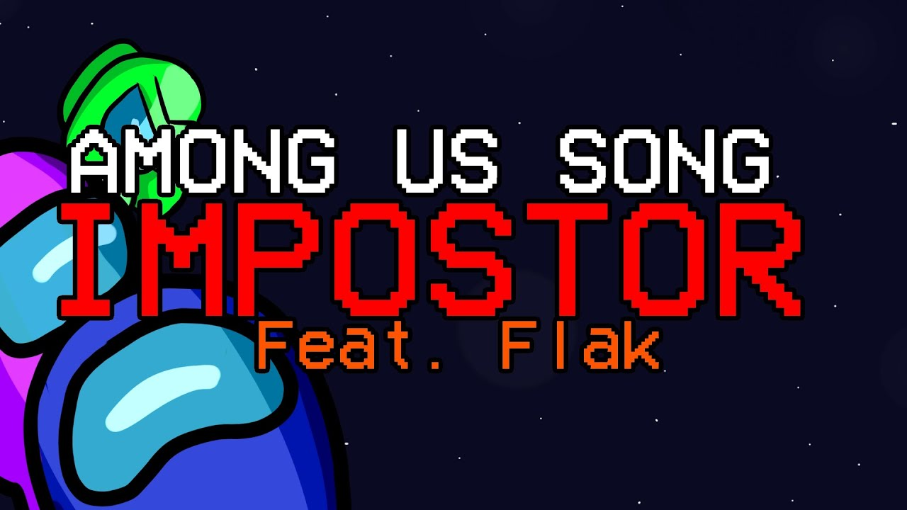 Among Us Song Impostor Feat Flak Official Animated Video Youtube