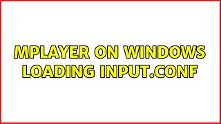 mplayer on windows loading inp…