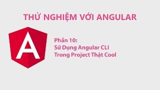 thử nghiệm với angular phần 10 sử dụng angular cli trong project thật cool