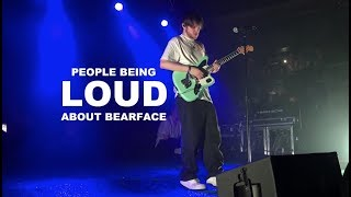 people being loud about bearface