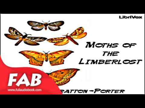 Moths of the Limberlost Full Audiobook by Gene STRATTON-PORTER by Nature, Science