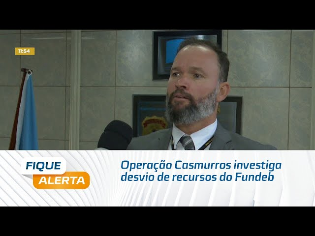 Operação Casmurros investiga desvio de recursos do Fundeb em Alagoas