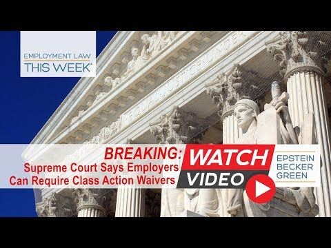 BREAKING: Supreme Court Says Employers Can Use Class Action Waivers (with Steve Swirsky)