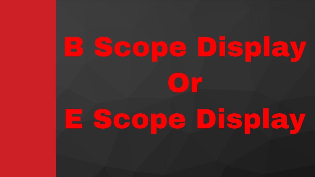 B Scope Display Radar Display By Engineering Funda