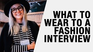 What to Wear to a Job Interview - Fashion, Social Media, E-commerce