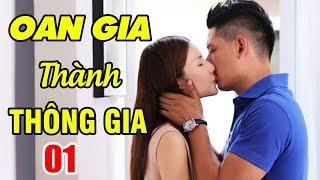 Oan Gia Thành Thông Gia - Tập 1 | Phim Tình Cảm Việt Nam Mới Hay Nhất