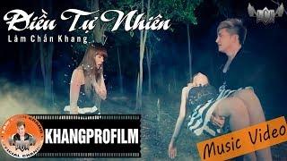 [ MV ] ĐIỀU TỰ NHIÊN | LÂM CHẤN KHANG