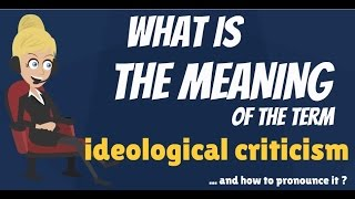 What is IDEOLOGICAL CRITICISM? What does IDEOLOGICAL CRITICISM mean?