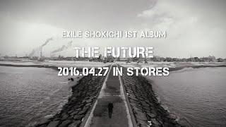 4月27日発売、EXILE SHOKICHI初のソロアルバム「THE FUTURE」のDVDに収...