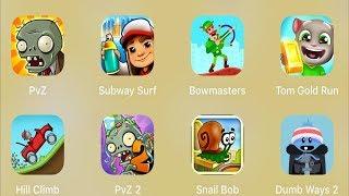 PVZ,Subway Surfer,Bowmasters,Tom Gold Run,Hill Climb,PVZ 2,Snail Bob,Dumb Ways 2