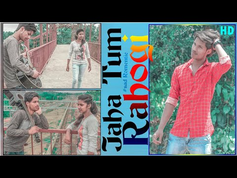 Jaha Tum Rahoge (2018) New Video Song BY-NITISH KUMAR NAVEEN