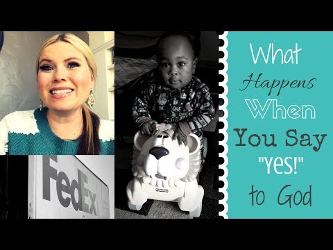 WHAT HAPPENS WHEN YOU SAY YES TO GOD!!