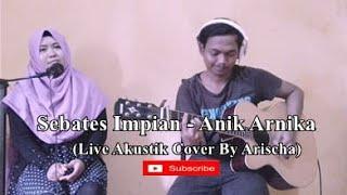 SEBATES IMPIAN - Anik Arnika (Live Akustik Cover By Arischa) #C2