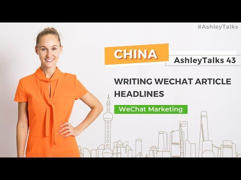 How to Write Excellent WeChat Article Headlines - Ashley Talks 43