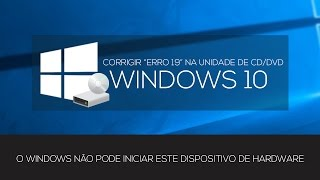 "CORRIGIR ""ERRO 19"" NA UNIDADE DE DVD/CD WINDOWS 10"