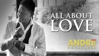 Andre Hehanussa - All About Love ( Official Teaser )