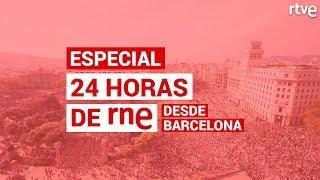 ESPECIAL '24 horas' de RNE desde Barcelona | SENTENCIA 'PROCÉS'