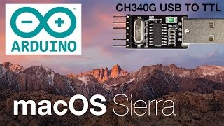 How to install driver CH340/340g CH341 for USB-TTL Arduino IDE on macOS 10.12 Sierra 16A313a