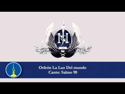 LLDM - Orfeón La Luz Del Mundo - Salmo 90