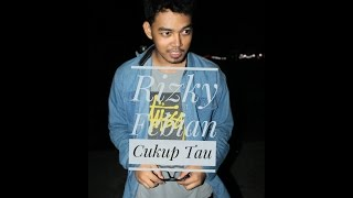Video Rizky Febian - Cukup Tau cover by Alan Ardiansyah official video clip download MP3, 3GP, MP4, WEBM, AVI, FLV Maret 2018