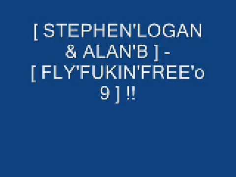 STEPHEN'LOGAN & ALAN'B FLY'FUKIN'FREE'o9 !!