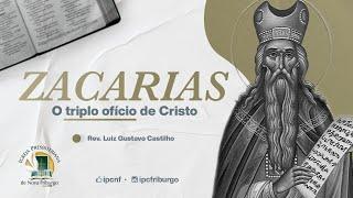 ZACARIAS, O triplo ofício de Cristo