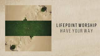 "Lifepoint Worship ""Have Your Way"""