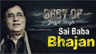 Jagjit Singh Top 10 Sai Baba Bhajans Songs I Sai Baba Bhajans Best Collection 2018