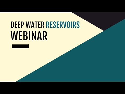 Webinar: Deep Water Reservoirs