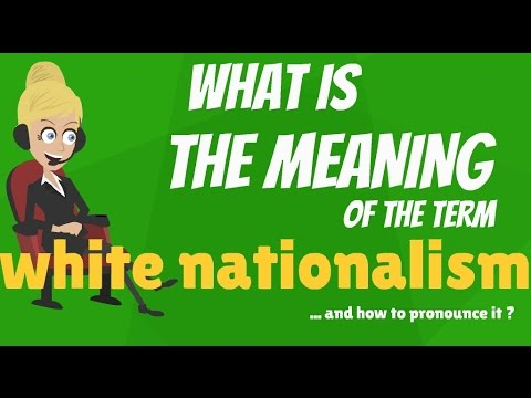 What is WHITE NATIONALISM? What does WHITE NATIONALISM mean? WHITE NATIONALISM meaning & explanation