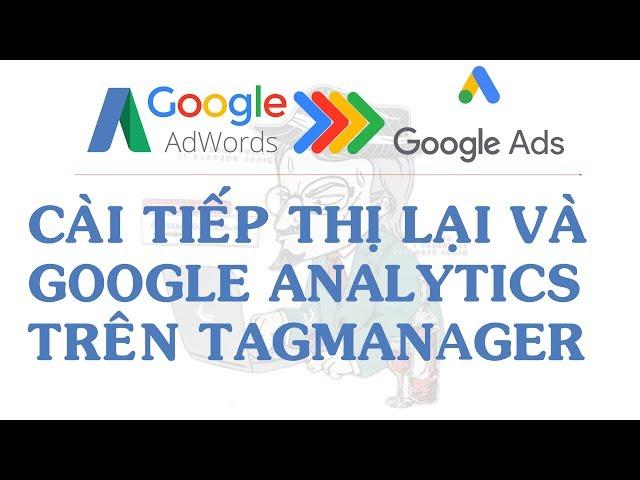 [Đường Xuân Thành] Cài Mã Tiệp Thị Lại Và Google Analytics Trên Tagmanager