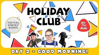 Virtual Holiday Club - Day 2 - GOOD MORNING!