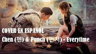 COVER EN ESPAÑOL - Chen (첸) & Punch (펀치) - Everytime [Descendants of The Sun' OST]
