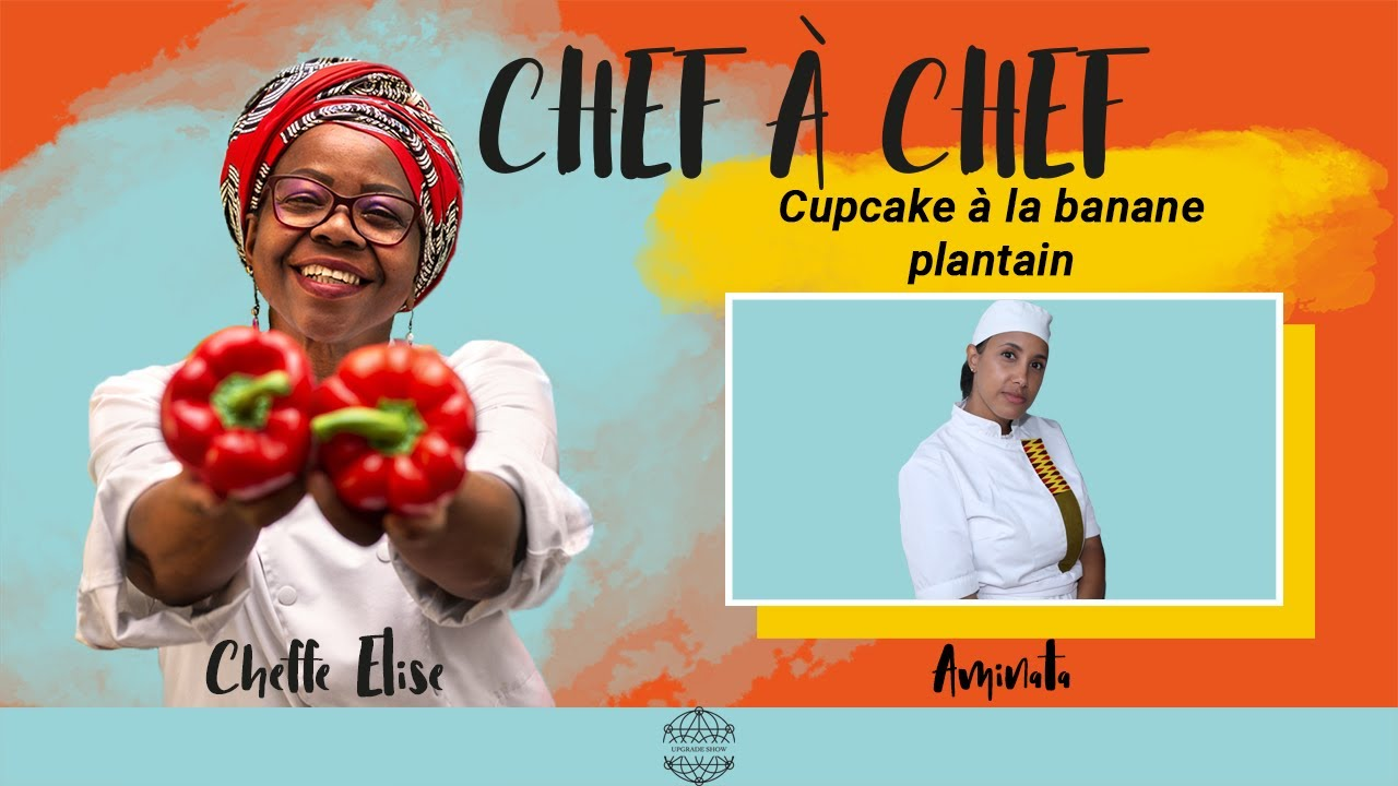 CHEF A CHEF #4 : CUPCAKE A LA BANANE PLANTAIN AVEC CHEFFE AMINATA
