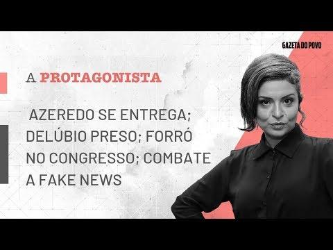 A Protagonista 23-05: Azeredo se entrega; Delúbio preso; Forró no Congresso; Combate a Fake News