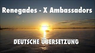Renegades - X Ambassadors Übersetzung Deutsch