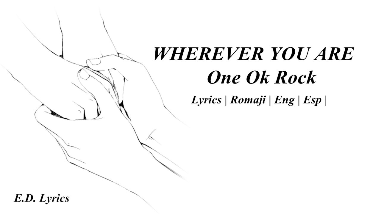 ONE OK ROCK OOR   Wherever you are   Lyrics   Romaji   Eng   Esp ...