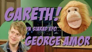 Gareth! yn siarad efo George Amor (Omaloma, Sen Segur)