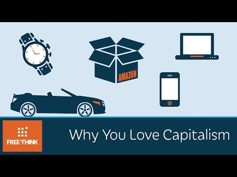 Why You Love Capitalism