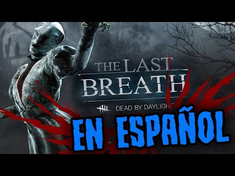 DEAD BY DAYLIGHT - THE LAST BREATH INFORMACION E HISTORIA  - GAMEPLAY ESPAÑOL