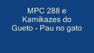 MPC 288 e Kamikazes do Gueto - Pau no gato
