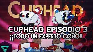 CUPHEAD EPISODIO 3 | TODO UN EXPERTO
